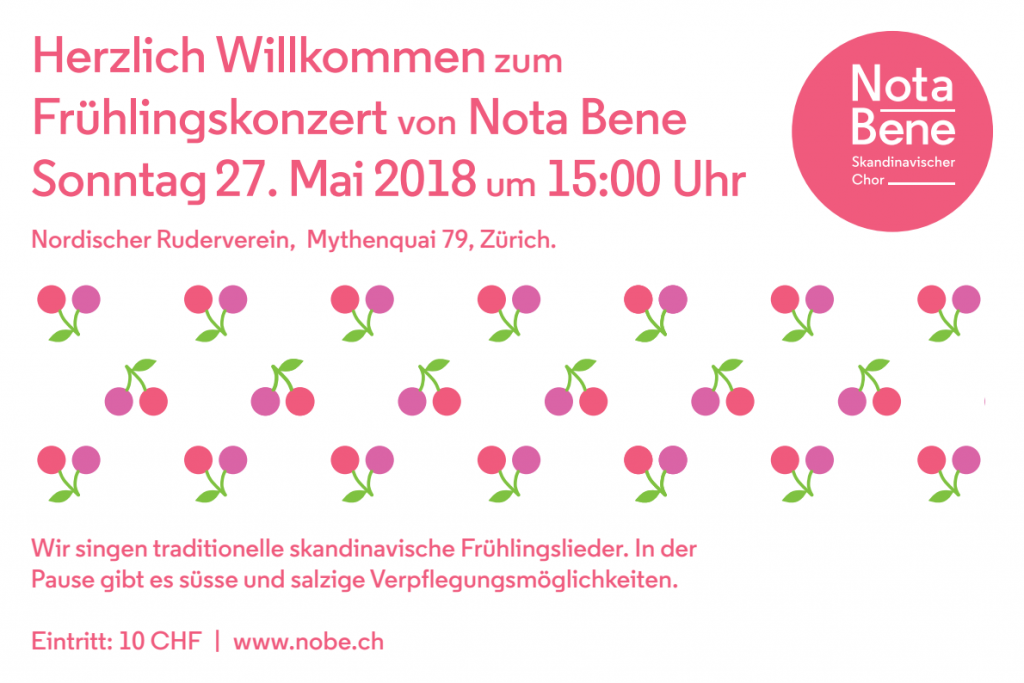 Hertzlich Willkommen zum Frühlingskonzert von Nota Bene Sonntag 27. Mai 2018 um 15:00 Uhr Nordicher Ruderverein Wir singen traditionelle skandinavische Frühlingslieder. In der Pause gibt es süsse und salzige Verplegungsmöglichkeiten. Eintritt: 10 CHF